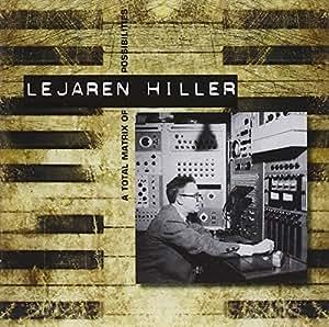 Lejaren Hiller - A Total Matrix Of Possibilities