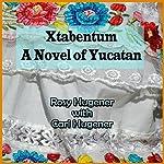 Xtabentum: A Novel of Yucatan | Rosy Hugener