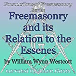 Freemasonry and its Relation to the Essenes: Foundations of Freemasonry Series | William Wynn Westcott