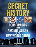Secret History: Conspiracies from Ancient Aliens to the New World Order