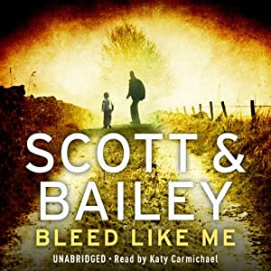 Bleed Like Me: A Scott & Bailey Novel | [Cath Staincliffe]