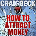 How to Attract Money: Manifesting Magic Secret 1 Audiobook by Craig Beck Narrated by Craig Beck