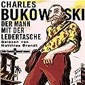 Der Mann mit der Ledertasche Hörbuch von Charles Bukowski Gesprochen von: Matthias Brandt