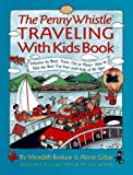 The Penny Whistle Traveling With Kids Book: Whether by Boat, Train, Car, or Plane--How to Take the Best Trip Ever With Kids of All Ages