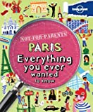 Lonely Planet Not for Parents Paris (Lonely Planet. Not for Parents)