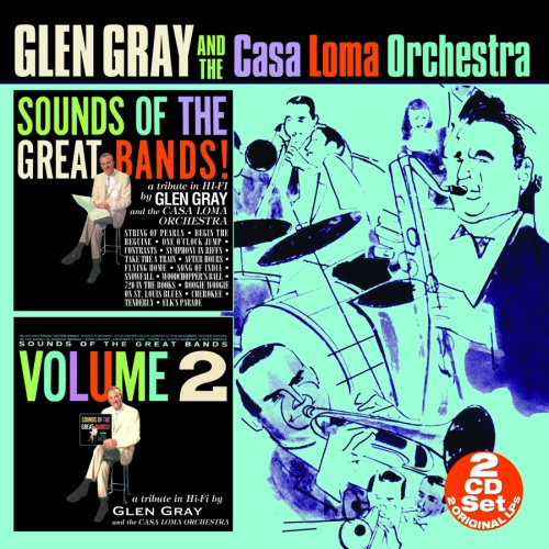 Sounds Of The Great Bands - Volumes 1 & 2 (2-CD) by Glen & The Casa Loma Orchestra Gray