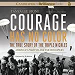 Courage Has No Color: The True Story of the Triple Nickles: America's First Black Paratroopers | Tanya Lee Stone