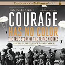 Courage Has No Color: The True Story of the Triple Nickles: America's First Black Paratroopers Audiobook by Tanya Lee Stone Narrated by JD Jackson