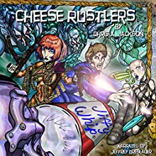 Cheese Rustlers: Cheese Runners Trilogy, Book 2 Audiobook by Chris A. Jackson Narrated by Jeffrey Breslauer