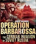 Operation Barbarossa: The German Inva...
