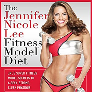 The Jennifer Nicole Lee Fitness Model Diet: JNL's Super Fitness Model Diet Hörbuch
