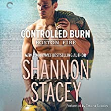 Controlled Burn: Boston Fire (       UNABRIDGED) by Shannon Stacey Narrated by Tatiana Sokolov