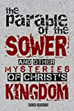 The parable of the Sower: and other mysteries of Christ's Kingdom