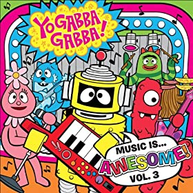 Yo Gabba Gabba! Music Is Awesome! Volume 3 (Amazon MP3 Exclusive)