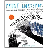 Print Workshop: Hand-Printing Techniques and Truly Original Projects ~ Christine Schmidt