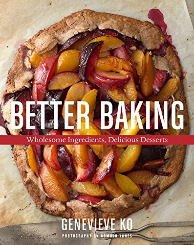 Better Baking: Wholesome Ingredients, Delicious Desserts by Genevieve Ko