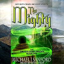 The Mighty: The Druid's Guise, Book 1 | Livre audio Auteur(s) : Michael J Sanford Narrateur(s) : Seth Trey