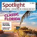 Spotlight Audio - Classic Florida. 05/2015: Englisch lernen Audio - Florida Hörbuch von  div. Gesprochen von:  div.