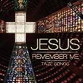 Jesus Remember Me - Taize Songs