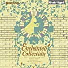 The Enchanted Collection Hörbuch von Anna Sewell, Louisa May Alcott, Frances Hodgson Burnett, Lewis Carroll, Kenneth Grahame Gesprochen von: Susan Duerden, Simon Vance, Michael Page, Sandra Burr