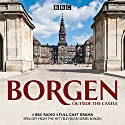 Borgen: Outside the Castle: A BBC Radio 4 Full-Cast Drama Audiobook by Tommy Bredsted, Joan Rang Christensen, Rum Malmros Narrated by Tim Pigott-Smith, Full Cast