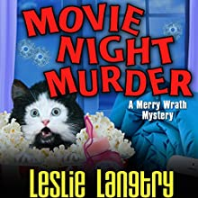 Movie Night Murder: Merry Wrath Mystery, Book 4 Audiobook by Leslie Langtry Narrated by Bailey Carr