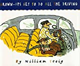 Grown-Ups Get to Do All the Driving (006205080X) by Steig, William