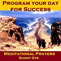 Program Your Day for Success – Meditational Prayers  by Sunny Oye, M. P. Ministries Narrated by M. P. Ministries