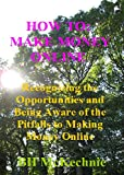 How to Make Money Online: Recognising the opportunities, and being aware of the pitfalls, to making money online