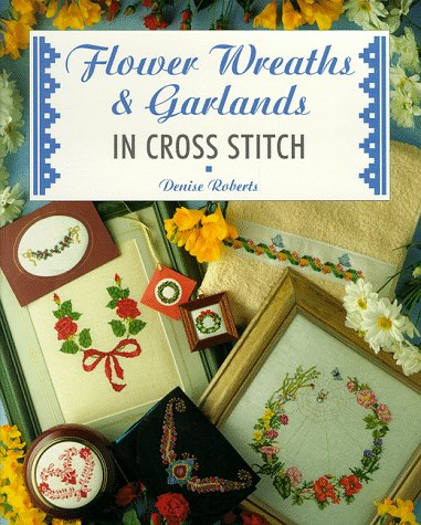 Flower Wreaths and Garlands in Cross Stitch (Cross Stitch Series)