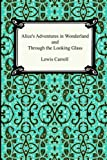 Alice's Adventures In Wonderland and Through the Looking Glass Lewis Carroll