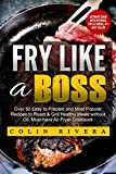 Fry Like a Boss: Over 50 Easy to Prepare and Most Popular Recipes to Roast & Grill Healthy Meals without Oil. Must-have Air Fryer Cookbook