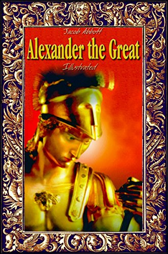 Jacob Abbott - Alexander the Great: Illustrated (History Alive Book 8) (English Edition)