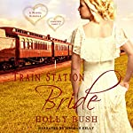 Train Station Bride: Prairie Romance: Crawford Family, Book 1 | Holly Bush