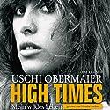 High Times - Mein wildes Leben Hörbuch von Uschi Obermaier Gesprochen von: Natalia Avelon