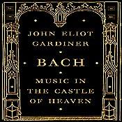 Bach: Music in the Castle of Heaven | [John Eliot Gardiner]