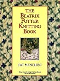 The Beatrix Potter Knitting Book (0723234574) by Menchini, Pat