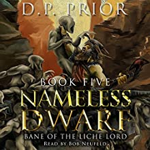Bane of the Liche Lord: Nameless Dwarf, Book 5 (       UNABRIDGED) by D.P. Prior Narrated by Bob Neufeld