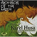 Apotheosis Of This Earth: Music Of Karel Husa for Wind Orchestra