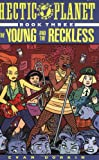 Hectic Planet, Book Three: The Young and the Reckless (Bk. 3) (0943151384) by Dorkin, Evan