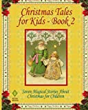 img - for Christmas Tales for Kids - Book 2: Seven Magical Stories About Christmas for Children book / textbook / text book