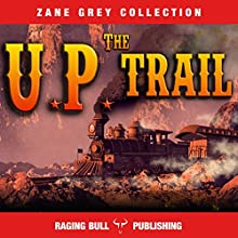 The UP Trail (Annotated): Zane Grey Collection, Book 15 Audiobook by Zane Grey,  Raging Bull Publishing Narrated by J Rodney Turner