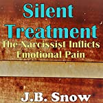 Silent Treatment: The Narcissist Inflicts Emotional Pain | J.B. Snow