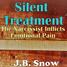 Silent Treatment: The Narcissist Inflicts Emotional Pain Audiobook by J.B. Snow Narrated by D Gaunt