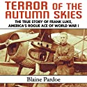 Terror of the Autumn Skies: The True Story of Frank Luke, America's Rogue Ace of World War I (       UNABRIDGED) by Blaine Pardoe Narrated by John McLain