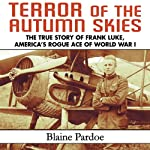 Terror of the Autumn Skies: The True Story of Frank Luke, America's Rogue Ace of World War I | Blaine Pardoe
