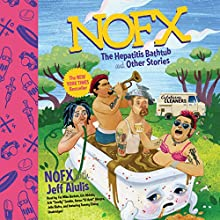NOFX: The Hepatitis Bathtub and Other Stories Audiobook by Jeff Alulis Narrated by  NOFX, Jello Biafra, Tommy Chong