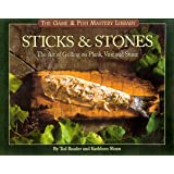 Sticks & Stones Cookbook: The Game & Fish Mastery Library