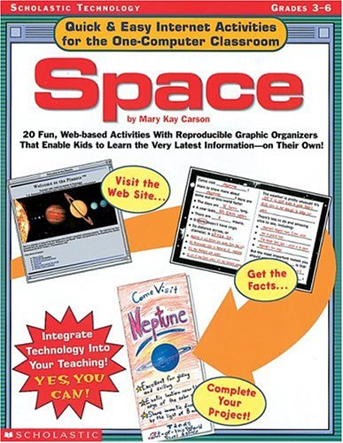 Quick & Easy Internet Activities for the One-Computer Classroom: Space: 20 Fun, Web-based Activities With Reproducib
