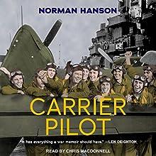 Carrier Pilot | Livre audio Auteur(s) : Norman Hanson Narrateur(s) : Chris MacDonnell